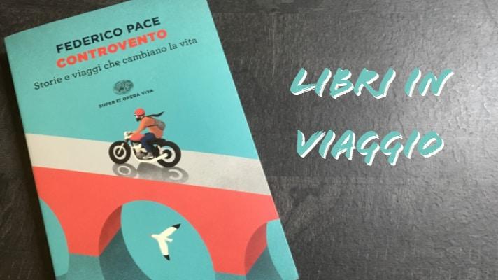 """Libri in viaggio: """"Controvento"""" di Federico Pace"""